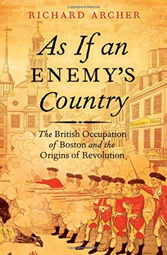 as-if-an-enemys-country-the-british-occupation-of-boston-and-the-origins-of-revolution
