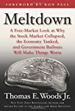 img - for Meltdown: A Free-Market Look at Why the Stock Market Collapsed, the Economy Tanked, and Government Bailouts Will Make Things Worse book / textbook / text book