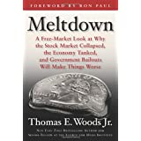 Meltdown: A Free-Market Look at Why the Stock Market Collapsed, the Economy Tanked, and Government Bailouts Will Make Things Worse ~ Thomas E. Woods