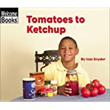 Welcome Books: Tomatoes to Ketchup: How Things Are Made