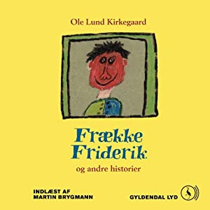 Frække Friderik og Andre Historier [Naughty Friderik and Other Stories] | [Ole Lund Kirkegaard]