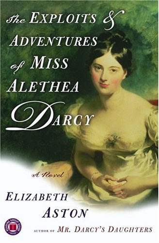 The Exploits and Adventures of Miss Alethea Darcy by Elizabeth Aston at Amazon.com