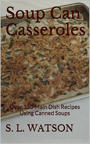 Soup Can Casseroles: Over 150 Main Dish Recipes Using Canned Soups by S. L. Watson