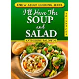 I'll Have The Soup And Salad (Know About Cooking Book 1) ~ Katherine Baldwin