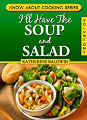 I'll Have The Soup And Salad (Know About Cooking Series Book 1)