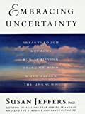 Embracing Uncertainty (0312709838) by Jeffers, Susan