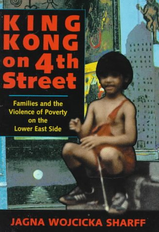 King Kong on 4th Street: Families and the Violence of Poverty on the Lower East Side