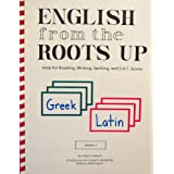 English From the Roots Up: Help for Reading, Writing, Spelling, and S.A.T. Scores (Greek, Latin) (Volume 1) ~ Joegil K. Lundquist