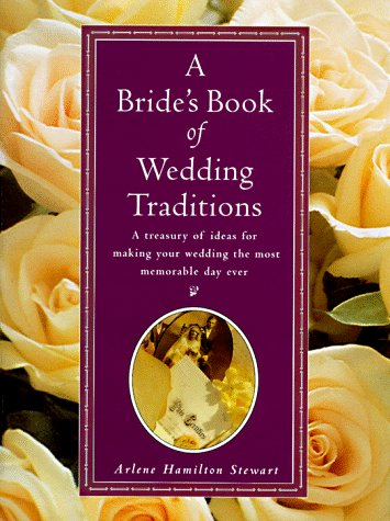 Brides Book of Wedding Traditions, Stewart,Arlene H.milton