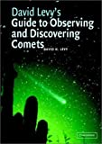 David Levy's Guide to Observing and Discovering Comets (0521520517) by Levy, David H.