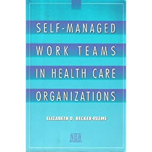 Self-Managed Work Teams in Health Care Organizations ...