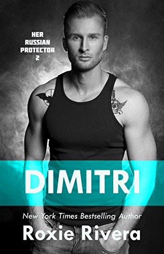 Roxie Rivera - DIMITRI (Her Russian Protector #2) (English Edition)