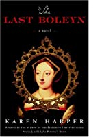 Last Boleyn, The: A Novel