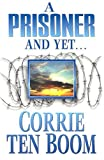 A Prisoner and Yet... (0875080197) by Corrie Ten Boom