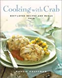 Cooking with Crab: Best Loved Recipes and Menus from Chesapeake Bay Gourmet Margie Kauffman
