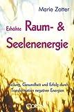 Erhöhte Raum- & Seelenenergie - Heilung, Gesundheit und Erfolg durch Transformation negativer Energien