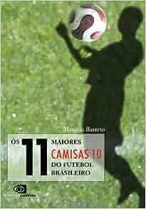 11 Maiores Camisas 10 do Futebol Brasileiro (Em Portugues do Brasil