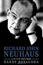 Richard John Neuhaus, Warts and All