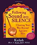 img - for Following Sound Into Silence: Chanting Your Way Beyond Ego into Bliss by Kurt (Kailash) A. Bruder Ph.D. M.Ed. (2008-02-01) book / textbook / text book