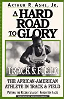 A Hard Road To Glory: A History Of The African American Athlete: Track And Field