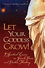 Let Your Goddess Grow! 7 Spiritual Lessons on Female Power and Positive Thinking
