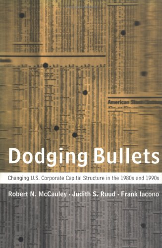 Dodging Bullets: Changing U.S. Corporate Capital Structure in the 1980s and 1990s PDF