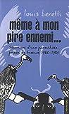 echange, troc Louis Beretti - Même à mon pire ennemi...Souvenirs d'une parenthèse : Fresnes 1980-1985