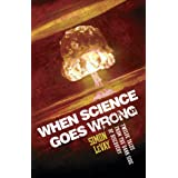 When Science Goes Wrong: Twelve Tales from the Dark Side of Discoveryby Simon Levay