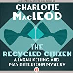 The Recycled Citizen: A Sarah Kelling and Max Bittersohn Mystery (       UNABRIDGED) by Charlotte MacLeod Narrated by Andi Arndt