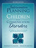 Harriet B. Klein Intervention Planning for Children with Communication Disorders: A Guide for Clinical Practicum and Professional Practice: A Guide for Clinical Practium and Professional Practice