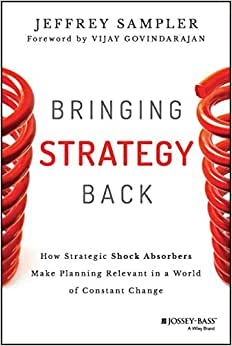 Bringing Strategy Back: How Strategic Shock Absorbers Make Planning Relevant In A World Of Constant Change (Jossey-Bass Business & Management Series)