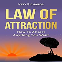 Law of Attraction: How to Attract Anything You Want Audiobook by Katy Richards Narrated by Krystle L. Minkoff