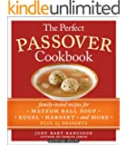 The Perfect Passover Cookbook: Family-Tested Recipes for Matzoh Ball Soup, Kugel, Haroset, and More, Plus 25 Desserts