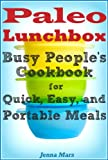 Paleo Lunchbox: Busy Peoples Cookbook for Quick, Easy, and Portable Meals