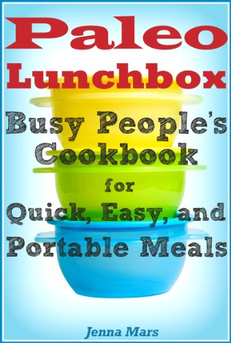Paleo Lunchbox: Busy People's Cookbook for Quick, Easy, and Portable Meals by Jenna Mars