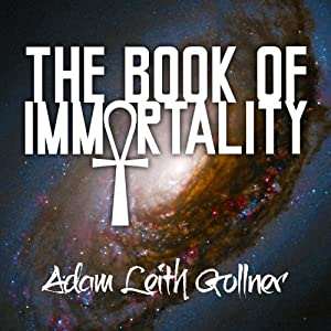 The Book of Immortality: The Science, Belief, and Magic Behind Living Forever | [Adam Leith Gollner]
