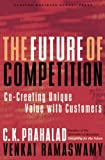 The Future of Competition: Co-Creating Unique Value With Customers (1578519535) by Prahalad, C. K.