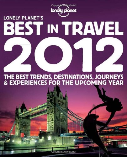 Lonely Planet's Best in Travel 2012: General Reference (Lonely Planet Travel Reference)
