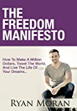 img - for The Freedom Manifesto: How To Make A Million Dollars, Travel The World, And Live The Life Of Your Dreams book / textbook / text book