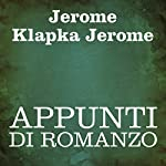 Appunti di romanzo [Novel Notes] | Jerome Klapka Jerome