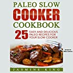 Paleo Slow Cooker Cookbook: 25 Easy and Delicious Paleo Recipes for Your Slow Cooker | Jasmine King
