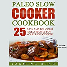 Paleo Slow Cooker Cookbook: 25 Easy and Delicious Paleo Recipes for Your Slow Cooker Audiobook by Jasmine King Narrated by Millian Quinteros