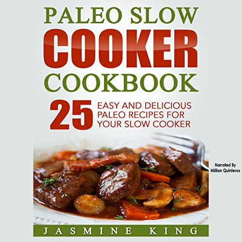 Paleo Slow Cooker Cookbook: 25 Easy and Delicious Paleo Recipes for Your Slow Cooker by Jasmine King