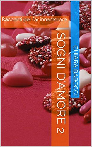 Sogni d'amore 2 Racconti per far innamorare PDF