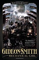 Gideon Smith and the Mechanical Girl          Paperback                                                                                                                  – September 10, 2013