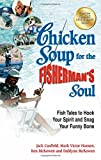 img - for Chicken Soup for the Fisherman's Soul: Fish Tales to Hook Your Spirit and Snag Your Funny Bone (Chicken Soup for Soul) book / textbook / text book
