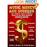 Music Money and Success 7th Edition: The Insider's Guide to Making Money in the Music Business by Jeffrey Brabec and Todd Brabec