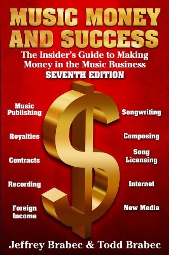 Music Money and Success 7th Edition: The Insider's Guide...