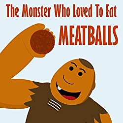 Children's Book: The Monster Who Loved To Eat Meatballs [children's books about monsters & picture books for kids]