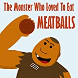 img - for Children's Book: The Monster Who Loved To Eat Meatballs [children's books about monsters & picture books for kids] book / textbook / text book